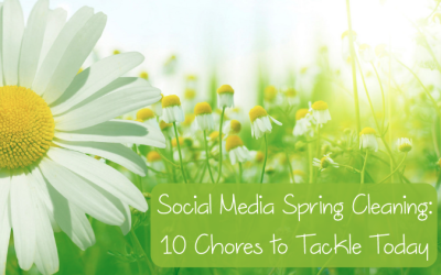 Social Media Spring Cleaning: 10 Chores to Tackle Today
