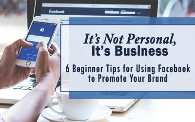 It's Not Personal, it's Business: 6 Beginner Tips for Using Facebook to Promote Your Brand