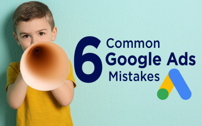 6 Most Common Google Ads Mistakes
